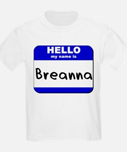 hello my name is breanna T-Shirt