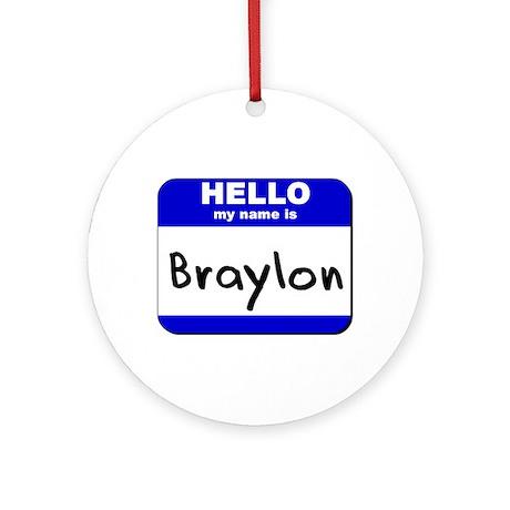 hello my name is braylon Ornament (Round)