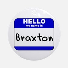 hello my name is braxton  Ornament (Round)