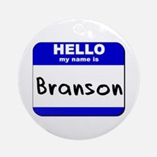 hello my name is branson  Ornament (Round)