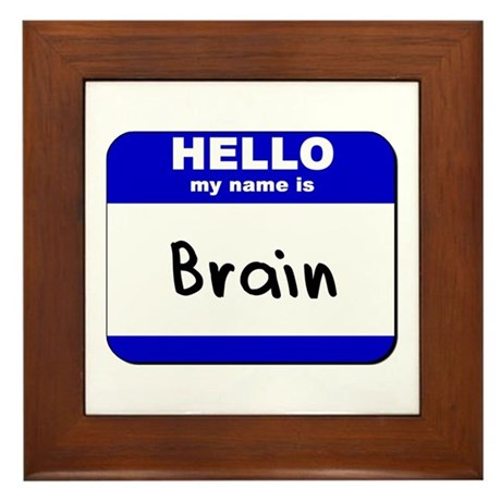 hello my name is brain Framed Tile
