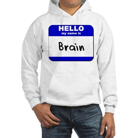 hello my name is brain Hooded Sweatshirt
