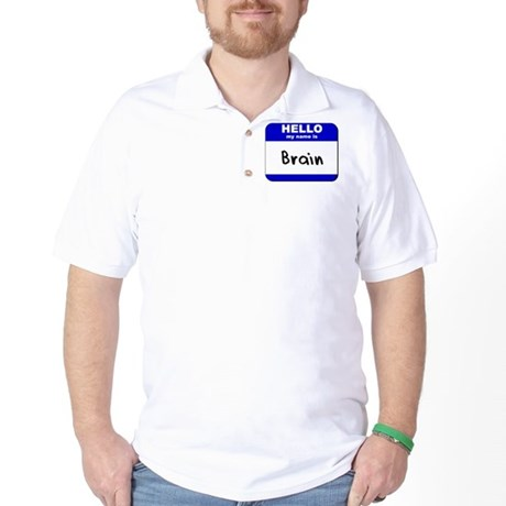 hello my name is brain Golf Shirt