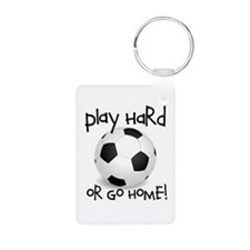 Play Hard or Go Home Keychains