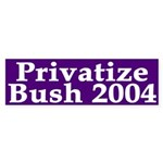 Privatize Bush 2004 (bumper sticker)