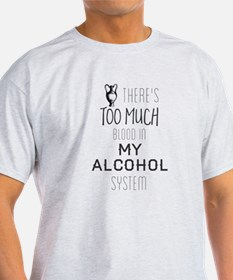 There's Too Much Blood In My Alcohol Syste T-Shirt