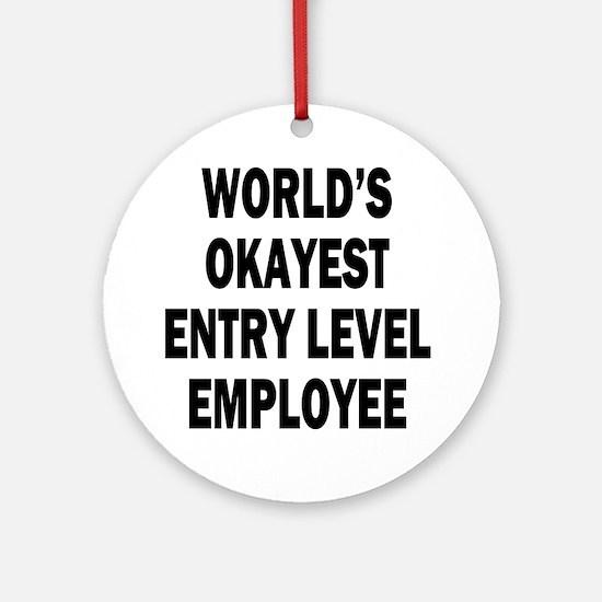World's Okayest Entry Level Employee Ornament (Rou