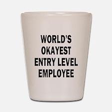 World's Okayest Entry Level Employee Shot Glass