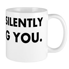 Yes Im Silently Judging You Mug