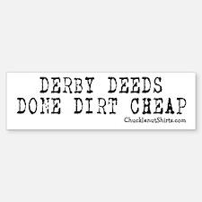 Derby Deeds Done Dirt Cheap Bumper Bumper Bumper Sticker