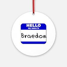 hello my name is braedon  Ornament (Round)