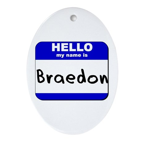 hello my name is braedon Oval Ornament