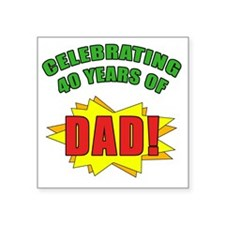 "Celebrating Dads 40th Birth Square Sticker 3"" x 3"""