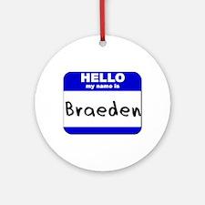 hello my name is braeden  Ornament (Round)