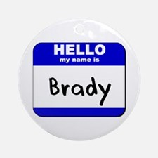 hello my name is brady  Ornament (Round)