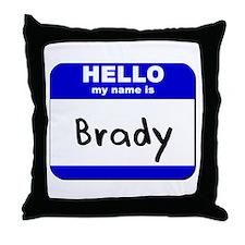 hello my name is brady  Throw Pillow