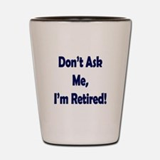 Im Retired Shot Glass
