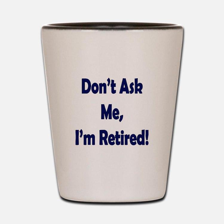 Im Retired Shot Glass