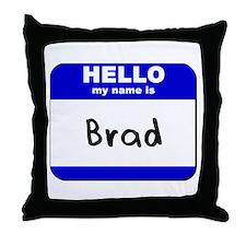 hello my name is brad  Throw Pillow