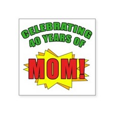 "Celebrating Moms 40th Birth Square Sticker 3"" x 3"""