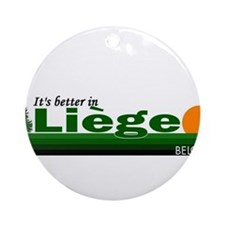 Its Better in Liege, Belgium Ornament (Round)