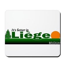 Its Better in Liege, Belgium Mousepad