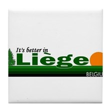 Its Better in Liege, Belgium Tile Coaster