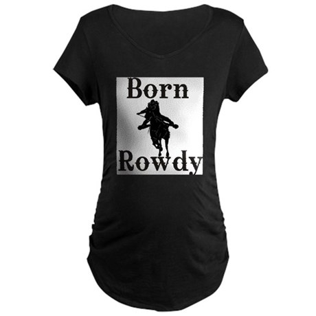 Born Rowdy girls.jpg Maternity T-Shirt