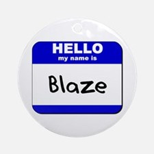 hello my name is blaze  Ornament (Round)