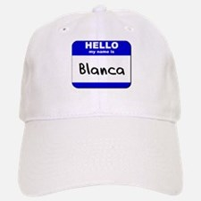 hello my name is blanca Baseball Baseball Cap
