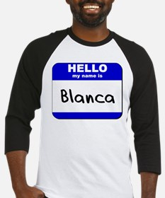 hello my name is blanca Baseball Jersey
