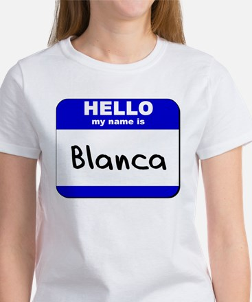 hello my name is blanca Women's T-Shirt