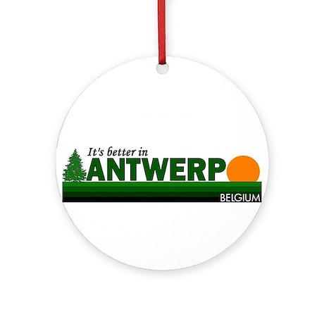 Its Better in Antwerp, Belgiu Ornament (Round)