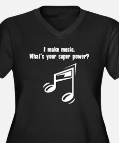 I Make Music. Whats Your Super Power? Plus Size T-