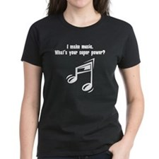 I Make Music. Whats Your Super Power? T-Shirt