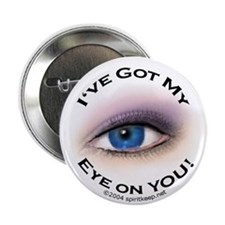 Got My Eye On You Button