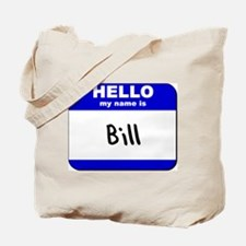 hello my name is bill Tote Bag