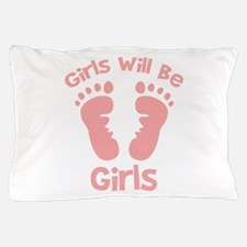 Girls Will Be Girls Pillow Case