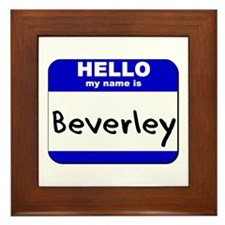 hello my name is beverley  Framed Tile