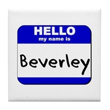 hello my name is beverley  Tile Coaster