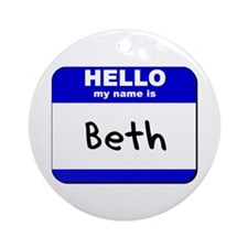 hello my name is beth  Ornament (Round)