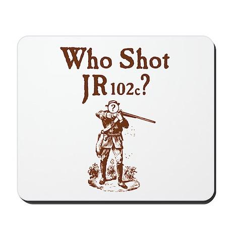 Who Shot JR102c Mousepad