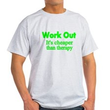 Work Out.. Its cheaper than therapy T-Shirt