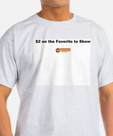 $2 on the Favorite to Show -  T-Shirt