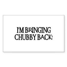 BRINGING CHUBBY BACK! Rectangle Decal