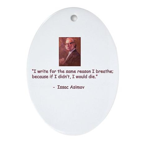 I write for the same reason I Oval Ornament