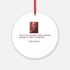 I write for the same reason I Ornament (Round)