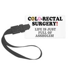 COLO-RECTAL SURGERY - LIFE IS JU Luggage Tag