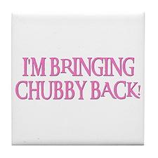BRINGING CHUBBY BACK! Tile Coaster