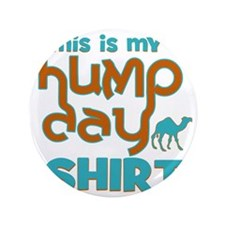 """This is my Hump Day 3.5"""" Button"""
